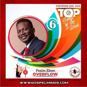January 5th-Week Top 6 Nigerian Gospel Songs Of The Week - Overflow - Psalm Eben