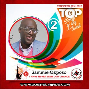 January 5th-Week Top 6 Nigerian Gospel Songs Of The Week - Sammie Okposo – I Have Never Seen God Change