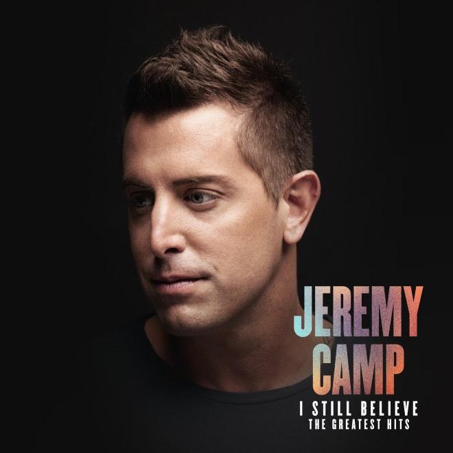Jeremy Camp - I Still Believe The Greatest Hits Album