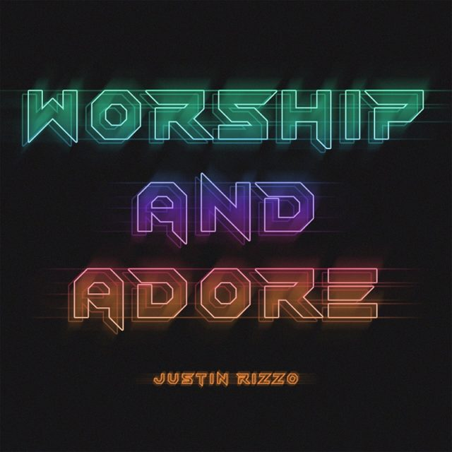 Justin Rizzo Releases 'Worship And Adore' EP