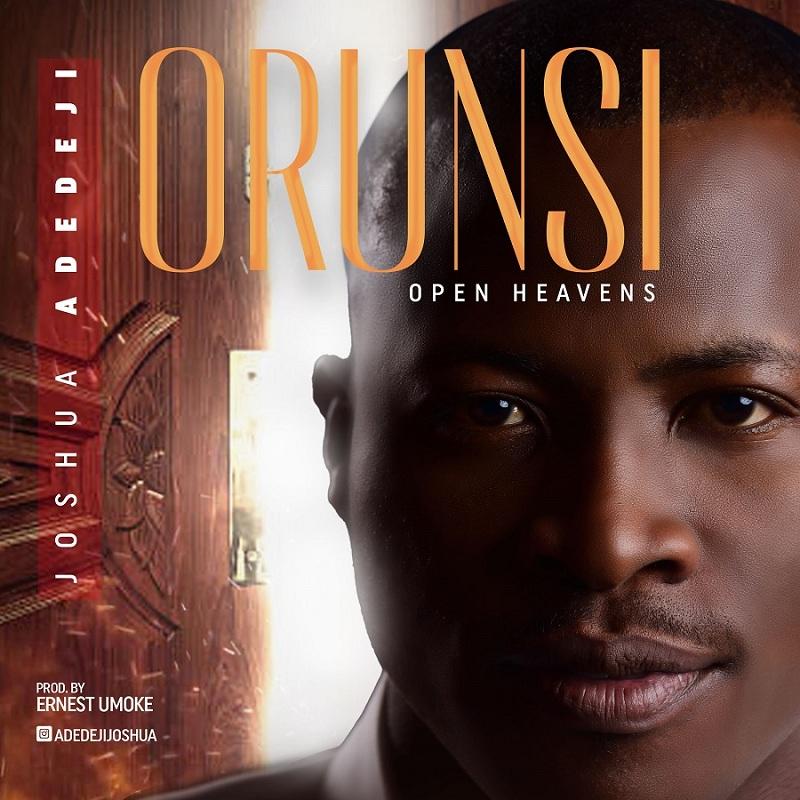 ORUN SI (Open Heavens) - JOSHUA ADEDEJI