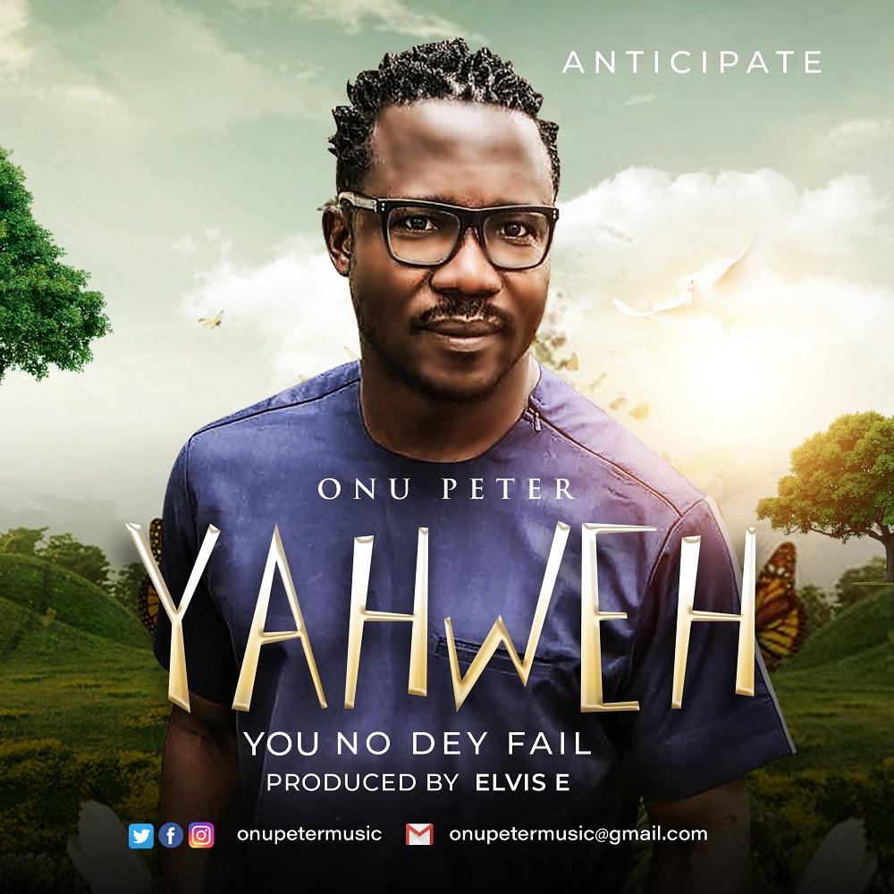 Onu Peter - Yahweh You No Dey Fail