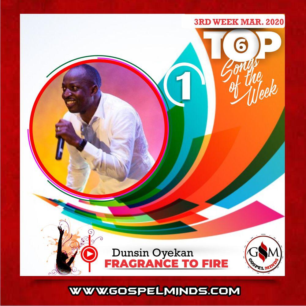 3rd Week of March 2020 'Top 6 Gospel Songs Of The Week' Dunsin Oyekan – Fragrance To Fire
