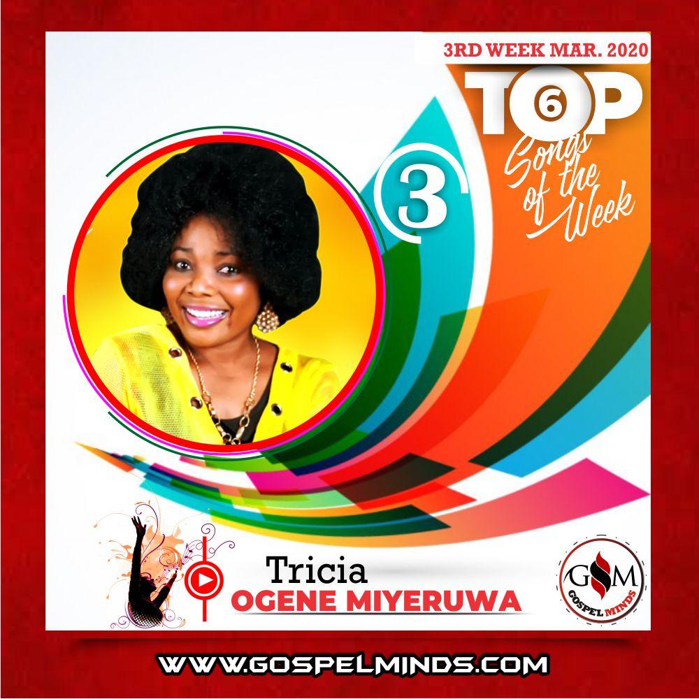 3rd Week of March 2020 'Top 6 Gospel Songs Of The Week' Tricia - Ogene Miyeruwa