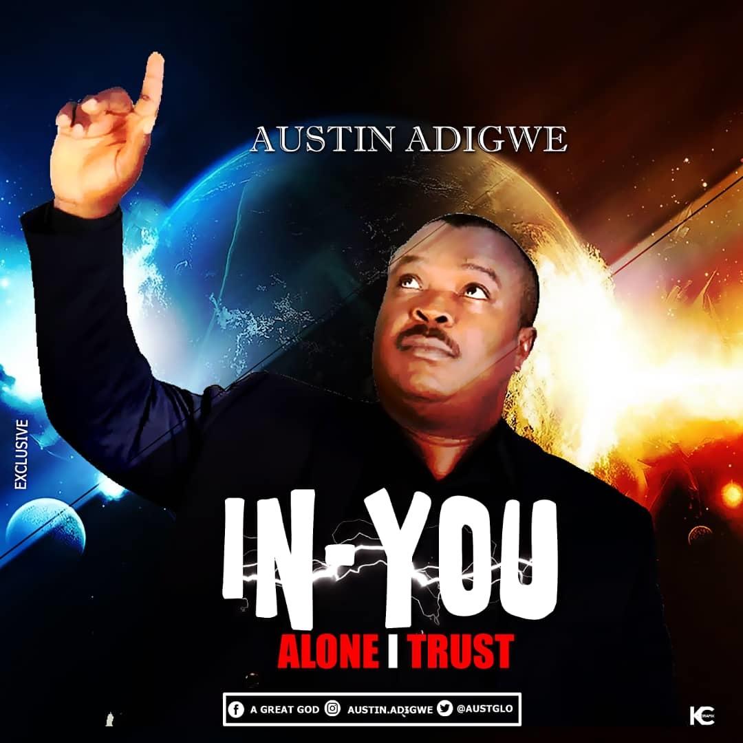 Austin Adigwe - In You Alone I Trust