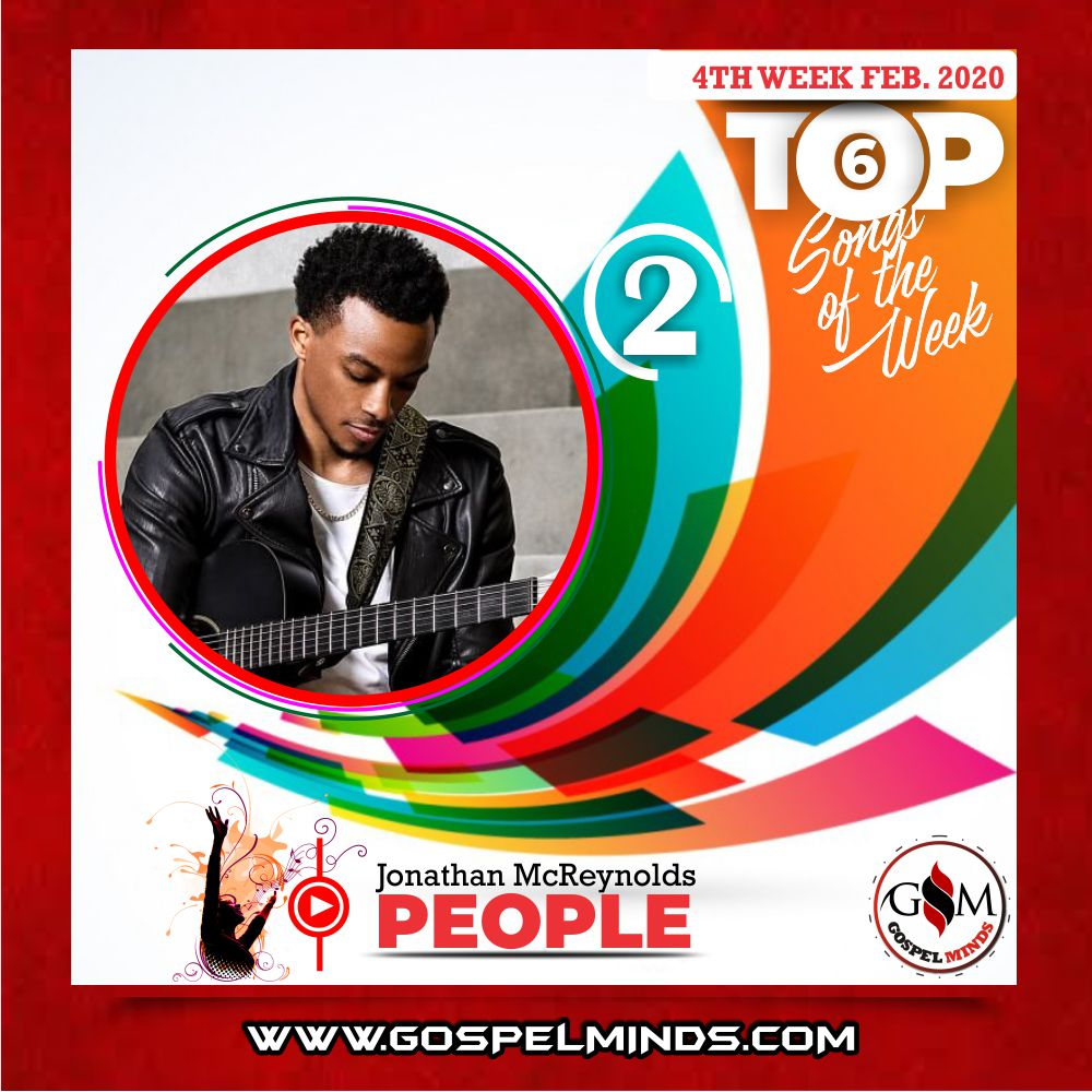 February 4th Week 'Top 6 Gospel Songs Of The Week' Jonathan McReynolds – People