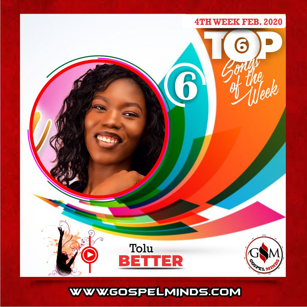 February 4th Week 'Top 6 Gospel Songs Of The Week' Tolu – Better