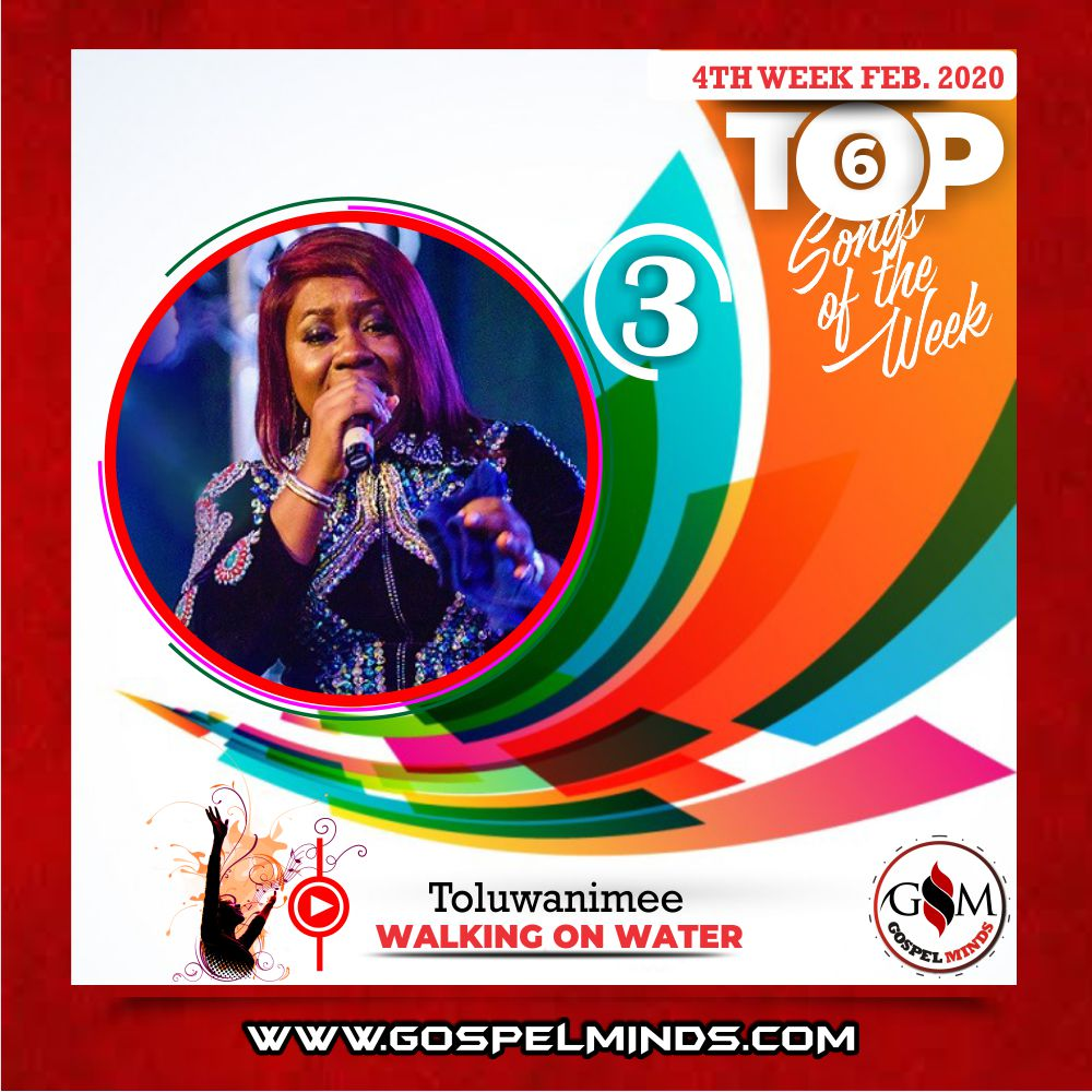 February 4th Week 'Top 6 Gospel Songs Of The Week' Toluwanimee – Walking on Water