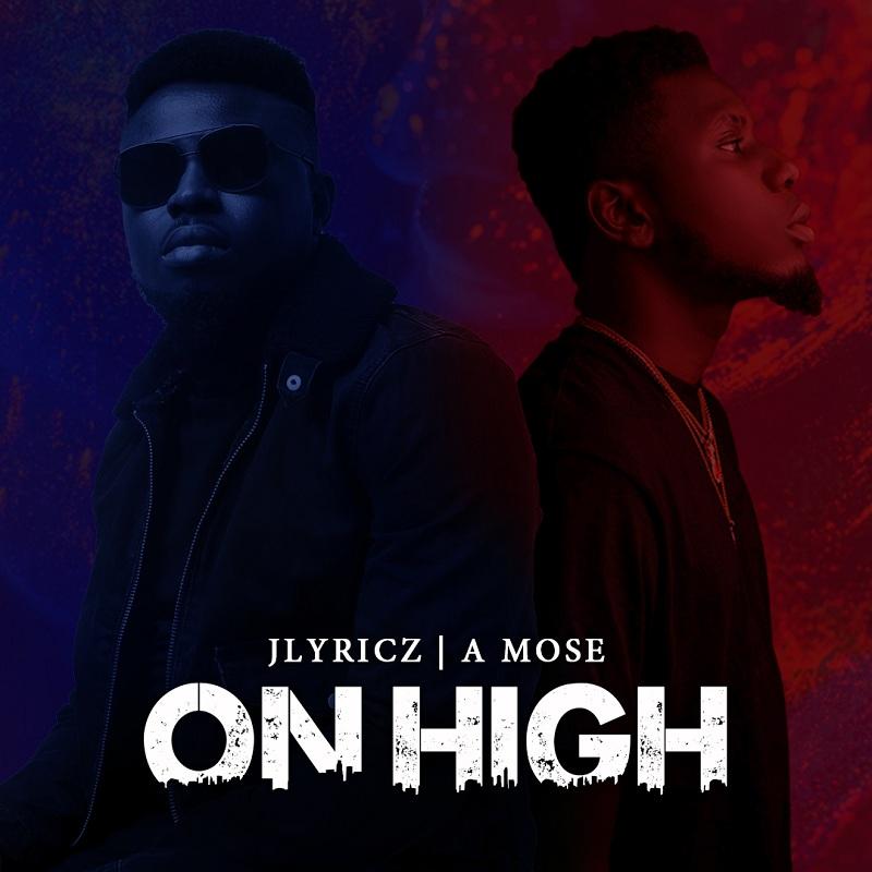 Jlyricz - On High ft. A Mose