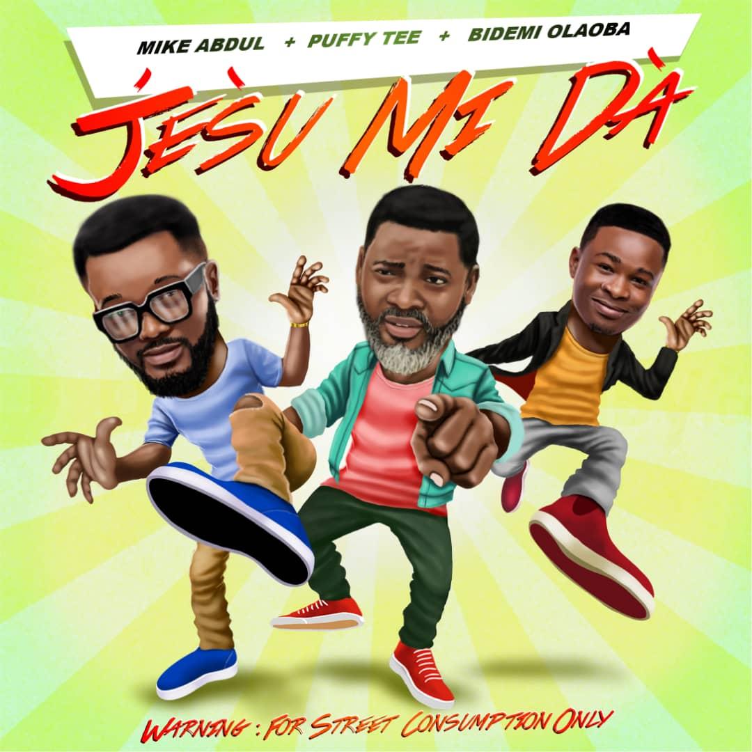 Mike Abdul - JÉSÙ Mi DÀ ft. Bidemi Olaoba & Puffy Tee