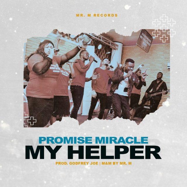 Mr M & Revelation - My Helper Ft. Promise Miracle