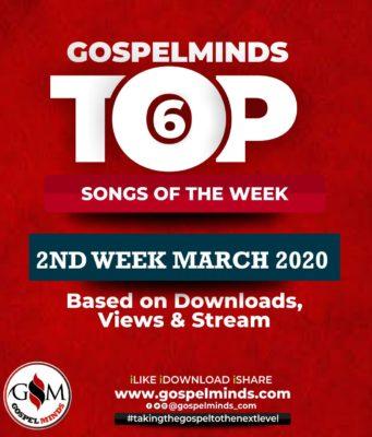 Top 6 Gospel Songs Of The Week - 2nd-Week March, 2020