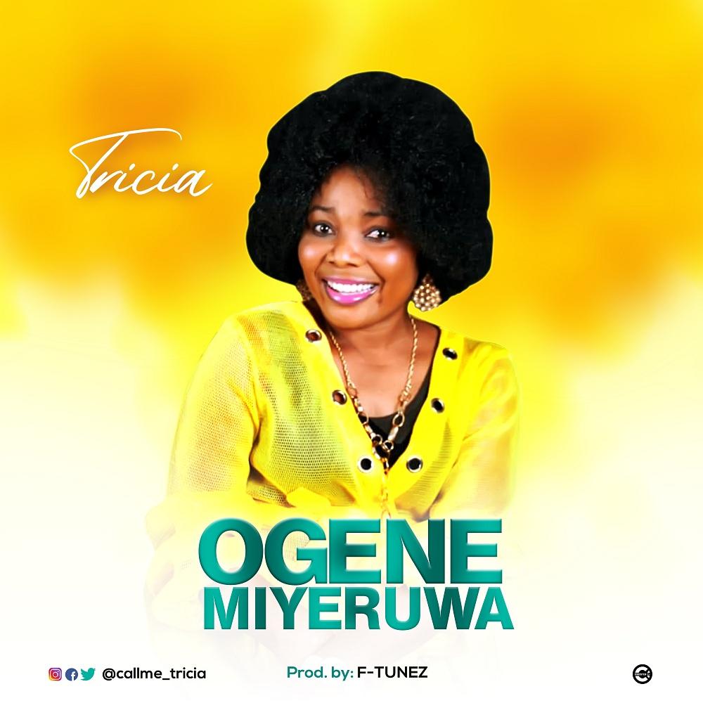 DOWNLOAD Music: Tricia – Ogene Miyeruwa (Prod. By F-tunez)
