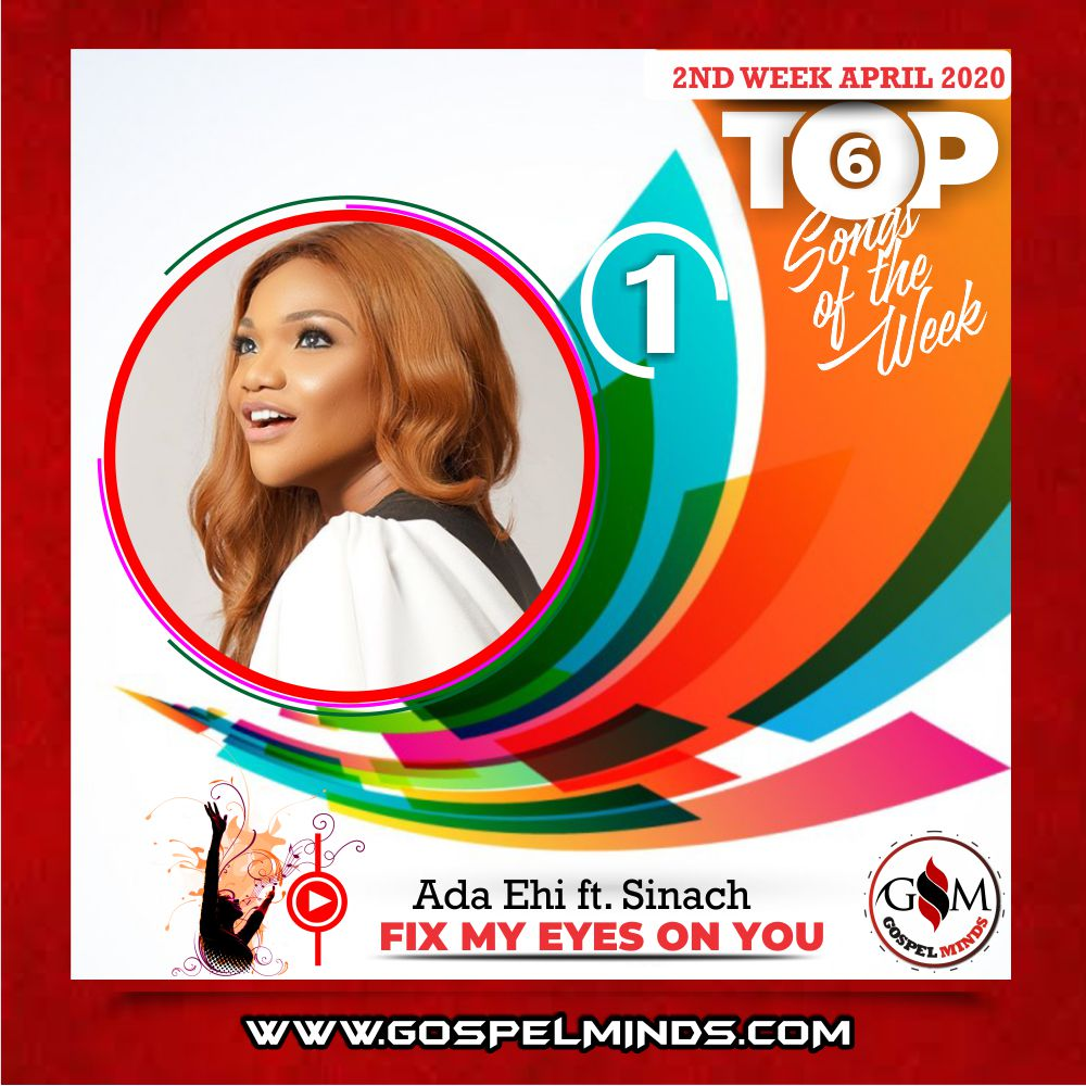 2020 April 2nd Week 'Top 6 Gospel Songs Of The Week' Ada Ehi ft. Sinach - Fix My Eyes On You