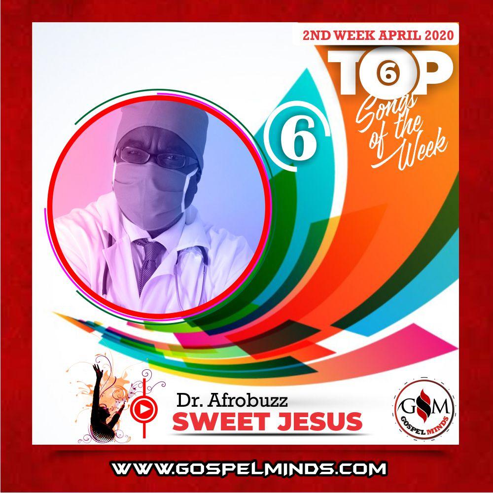 2020 April 2nd Week 'Top 6 Gospel Songs Of The Week' Dr Afrobuzz – Sweet Jesus