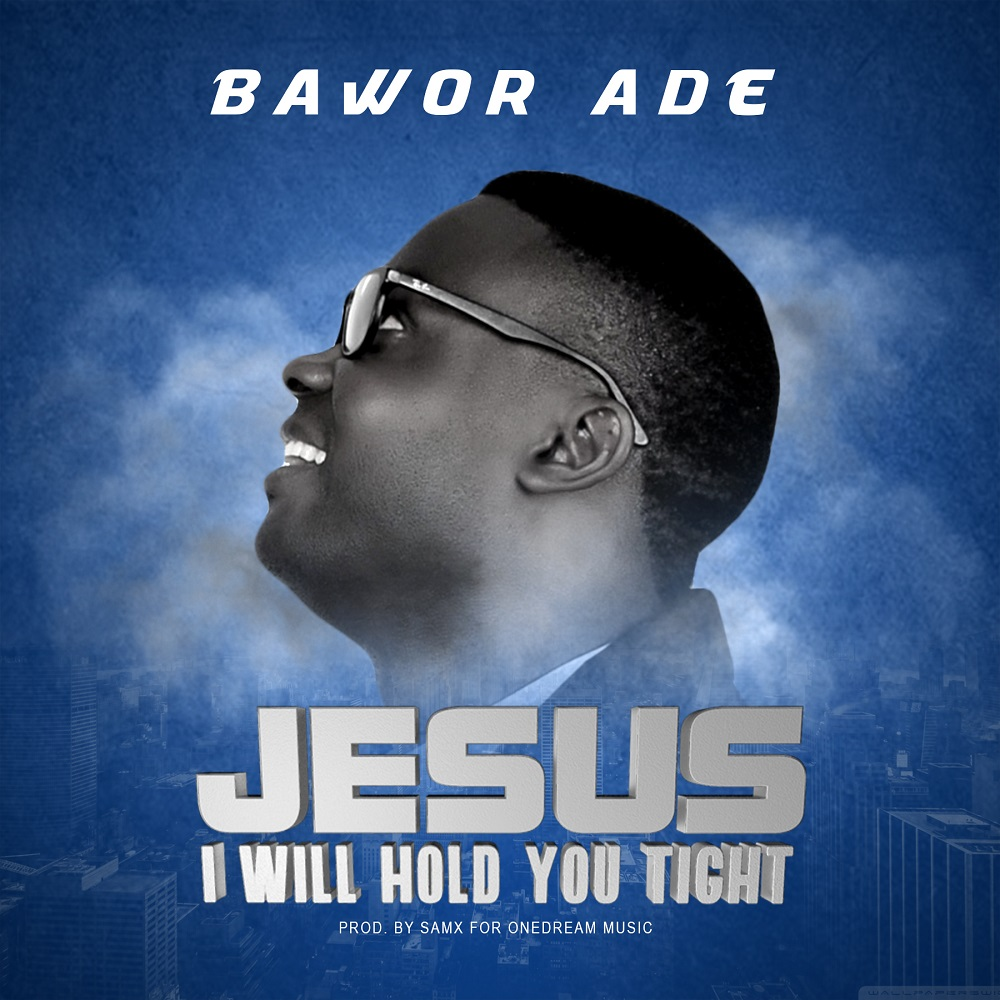 Bawor Ade - Jesus I Will Hold You Tight