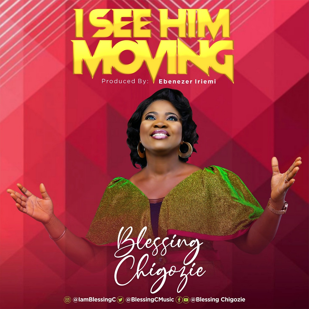 Blessing Chigozie - I See Him Moving