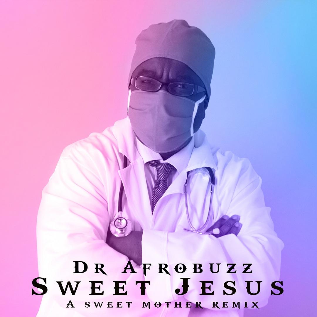 Dr Afrobuzz - Sweet Jesus