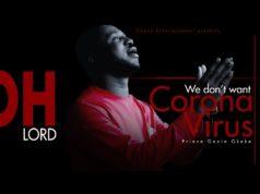 Prince Gozie Okeke - CoronaVirus 'Oh Lord we don't want'