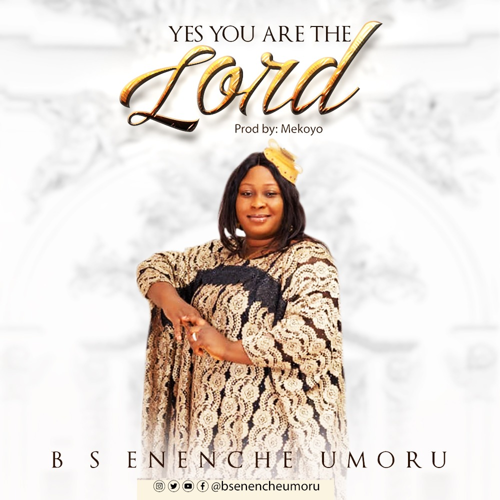 Yes You Are The Lord by B S Enenche Umoru