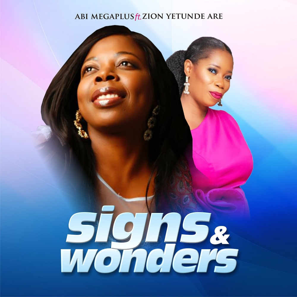 Abi Megaplus - Signs And Wonders ft. Yetunde Are Zion