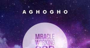 Aghogho - Miracle Working God