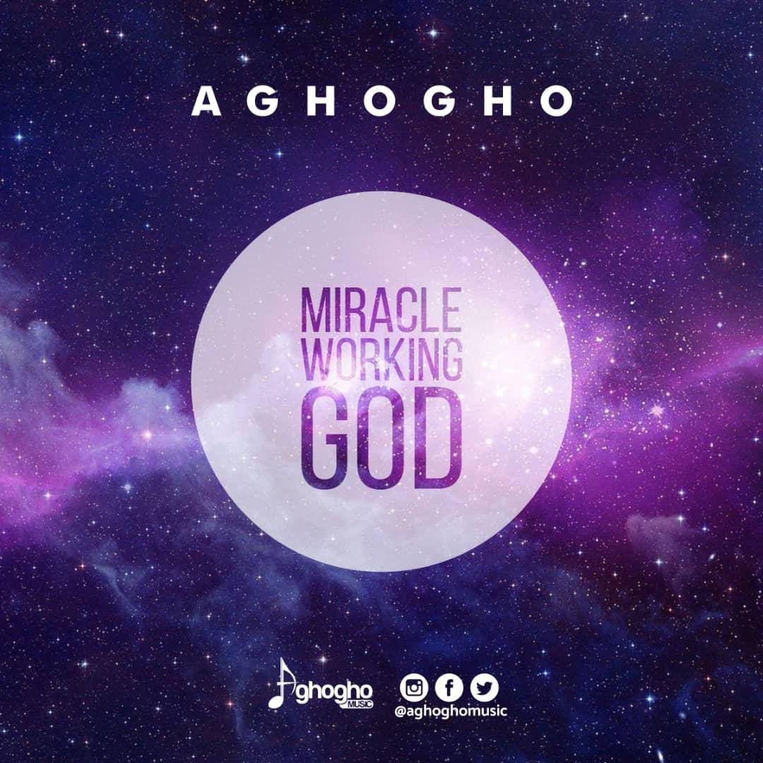 Aghogho - Miracle Working God