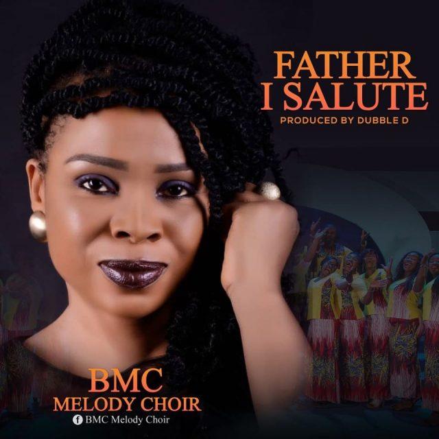 BMC Melody Choir - Father I Salute You