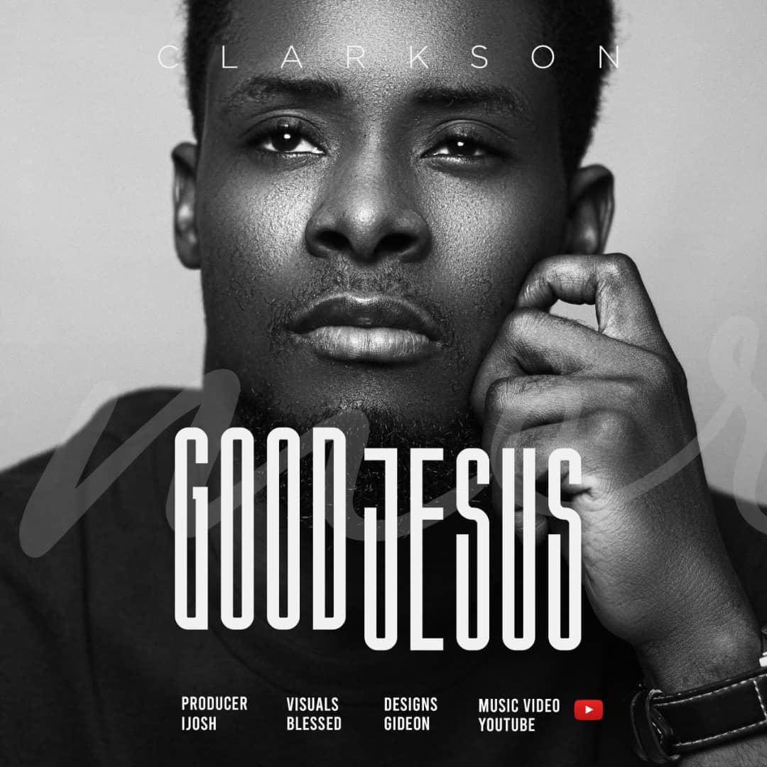 Clarkson Ikwunze - Good Jesus