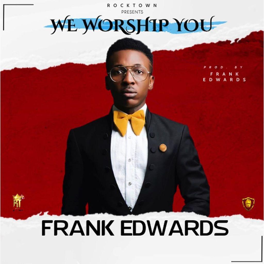 Frank Edwards – We Worship You