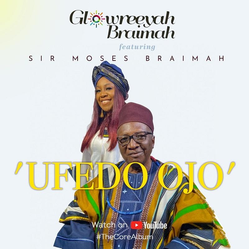 Glowreeyah Braimah - Ufedo Ojo Ft. Sir Moses Braimah