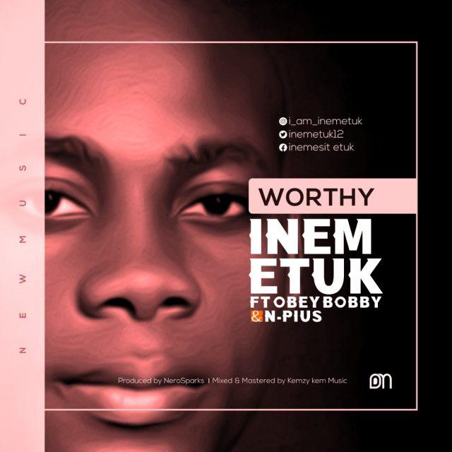 Inem Etuk - WORTHY ft. Obey Bobby & N-Pius