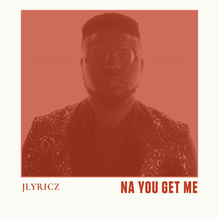 Jlyricz - Na You Get Me