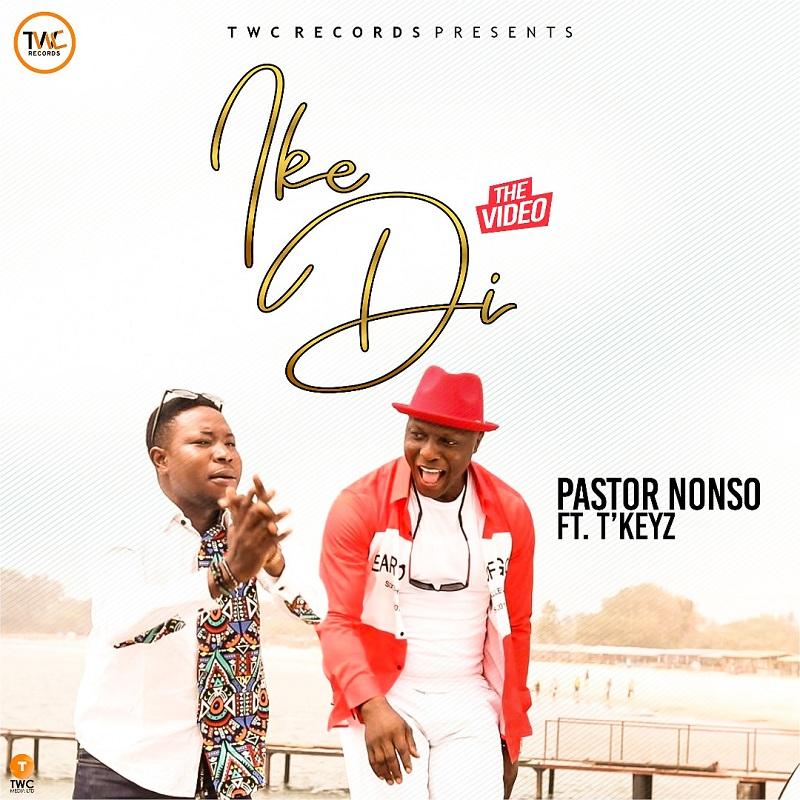 Pastor Nonso Ft T'Keyz - Ike Di