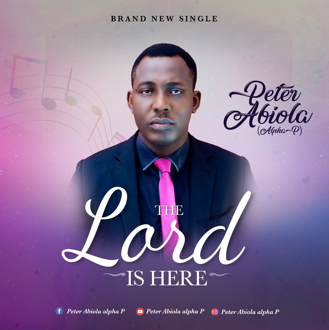 Peter Abiola - The Lord Is Here