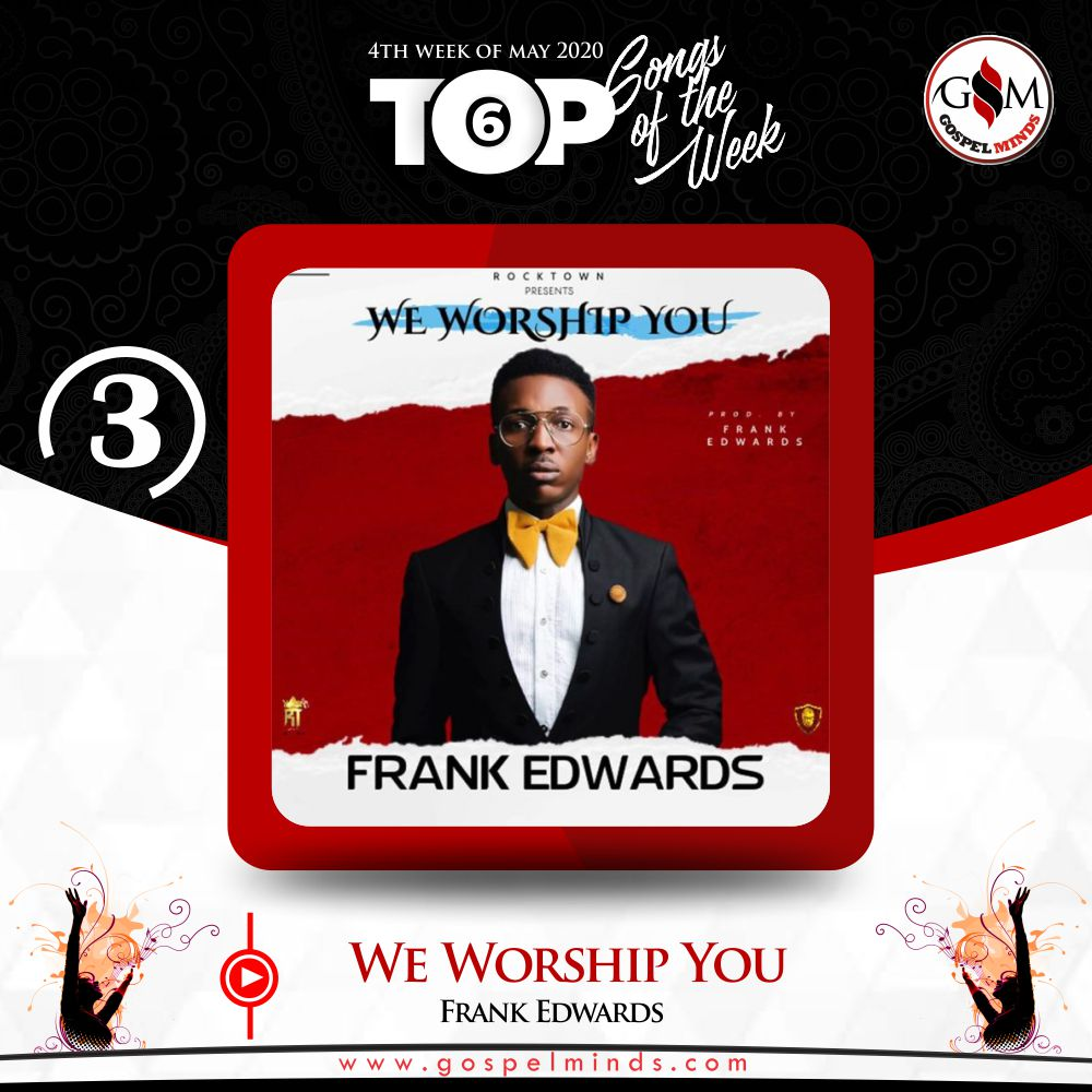 Weekly Top 6 Gospel Minds Songs Of The Week - No. 3 Frank Edwards