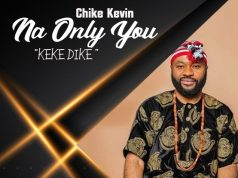Chike Kevin - Na Only You