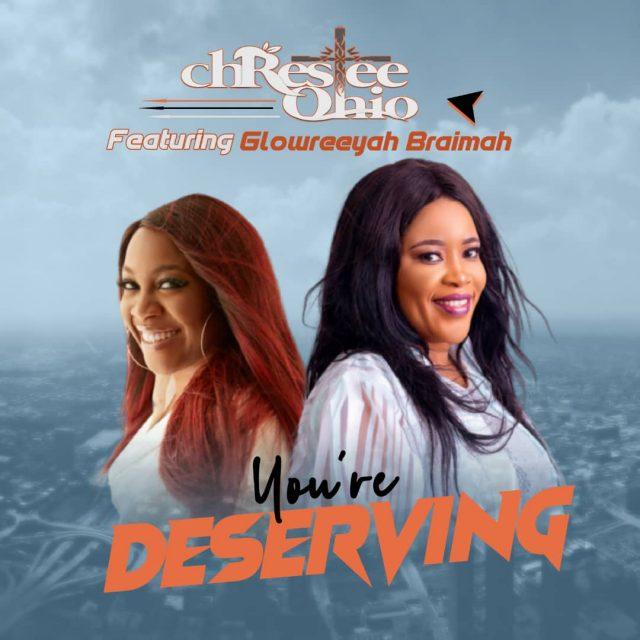 Chrestee Ohio Ft. Glowreeyah Braimah - You're Deserving