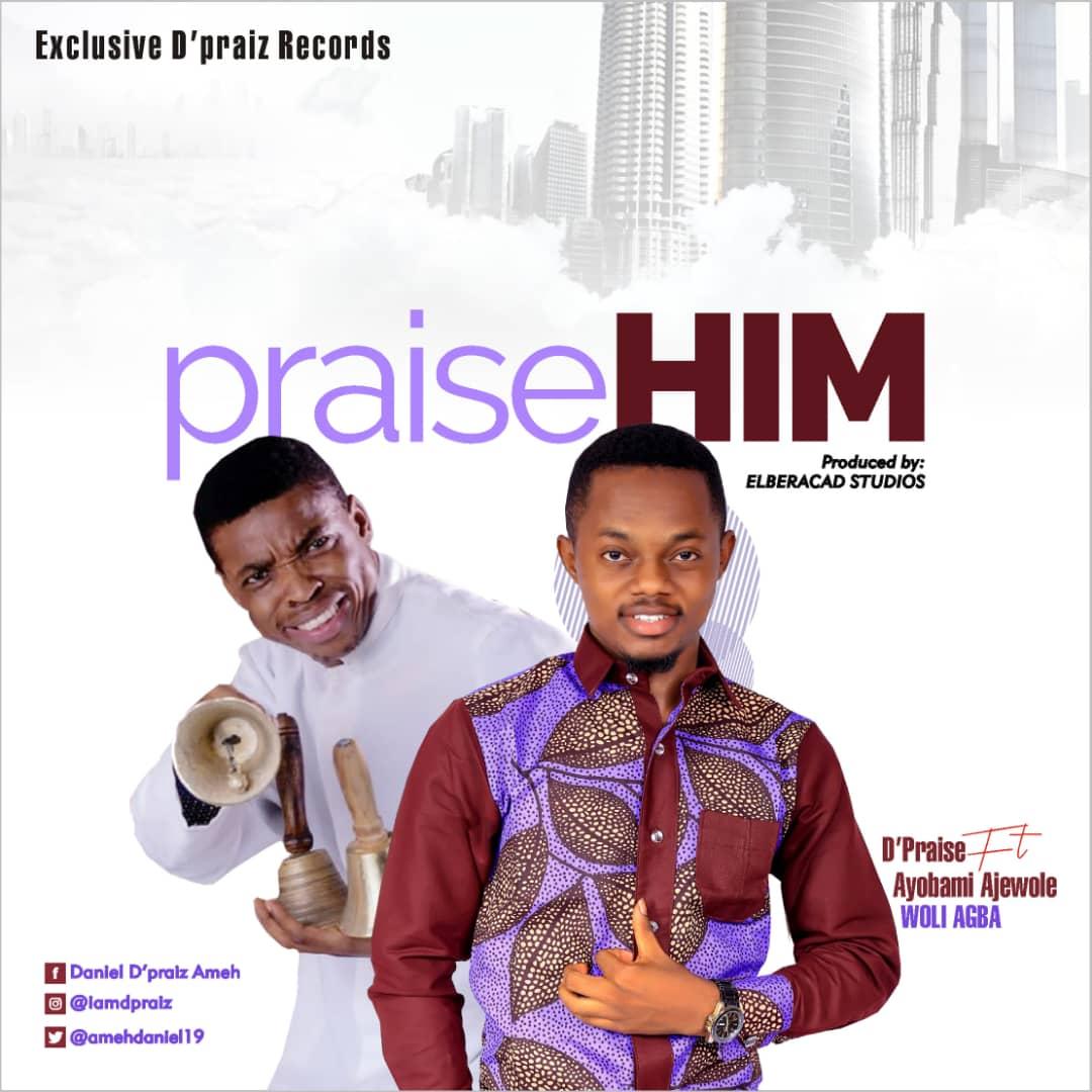 D'Praiz - Praise Him Ft. Woli Agba