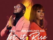 Dr TJ - Let it Rise Ft. Philadephia Kes