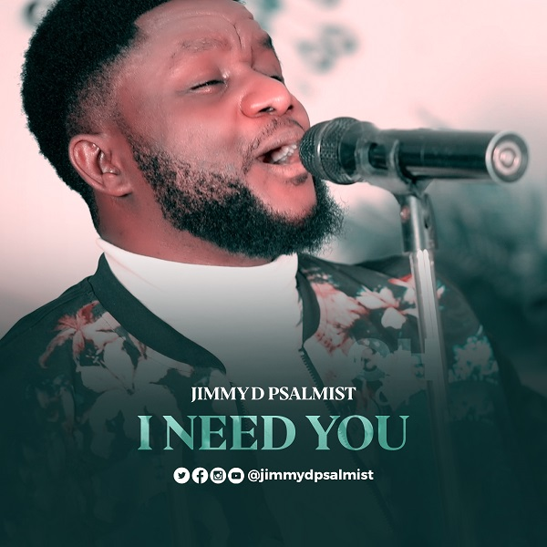 I Need You - Jimmy D Psalmist
