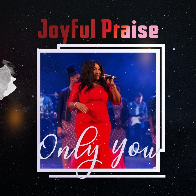 Joyful Praise - Only You