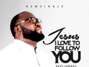 Seyi Israel - Jesus I Love To Follow You