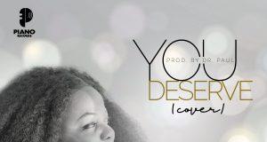 You Deserve [Cover] - Princess Uche