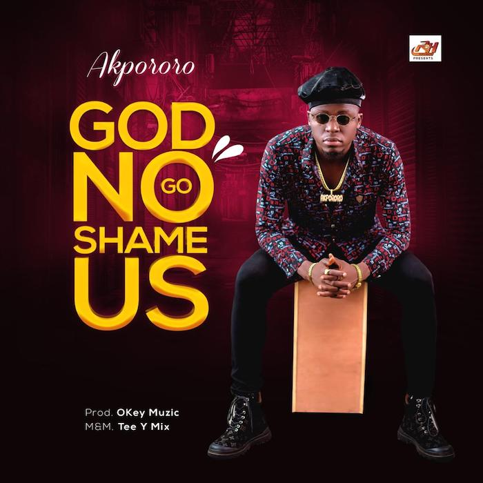 Akpororo - God No Go Shame Us