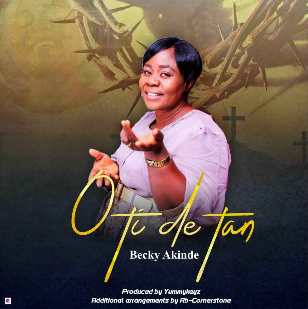Becky Akinde - O Ti De Tan
