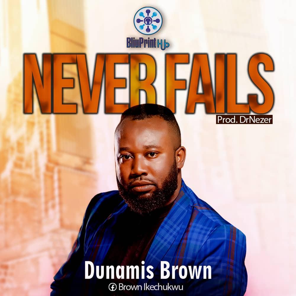 Dunamis Brown Never Fails