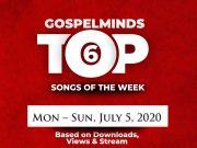 GM Top 6 Weekly Playlist Gospel Songs Of The Week Mon – Sun, July 5, 2020