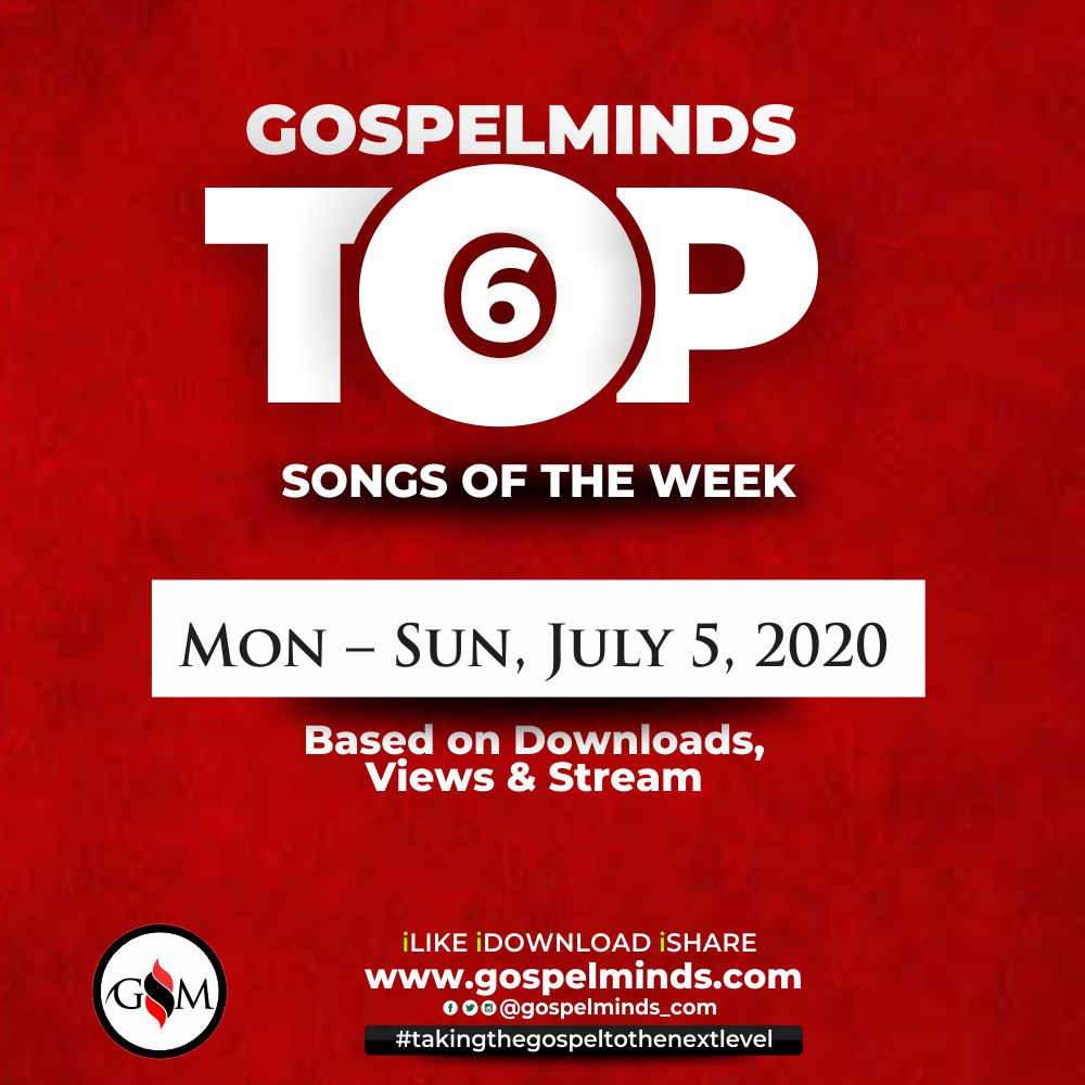 GM Top 6 Weekly Playlist Gospel Songs Of The Week Mon – Sun, July 5, 2020