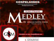 Igbo Praise Medley By African Gospel Choir